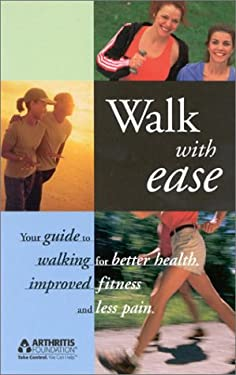 Walk with Ease: Your Guide to Walking for Better Health, Improved Fitness and Less Pain 9780912423340