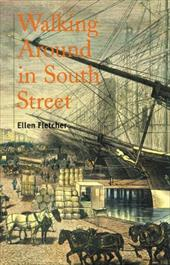 Walking Around in South Street: Discoveries in New Yorks Old Shipping District - Fletcher, Ellen / Neill, Peter