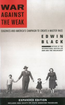 War Against the Weak: Eugenics and America's Campaign to Create a Master Race 9780914153290