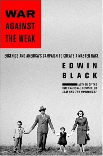 War Against the Weak: Eugenics and America's Campaign to Create a Master Race 9780914153054