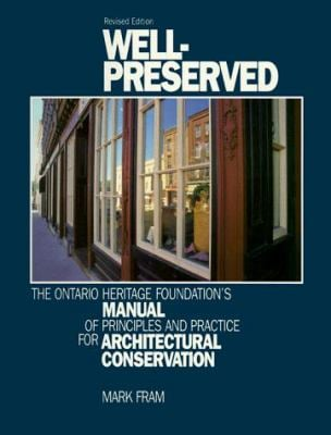 Well-Preserved: The Ontario Heritage Foundation's Manual of Principles and Practice for Architectural Conservation 9780919783423