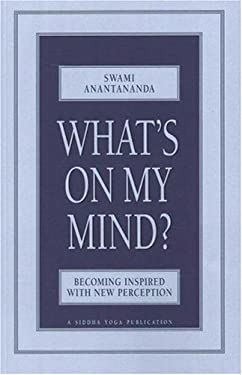 What's on My Mind?: Becoming Inspired with New Perception 9780911307474
