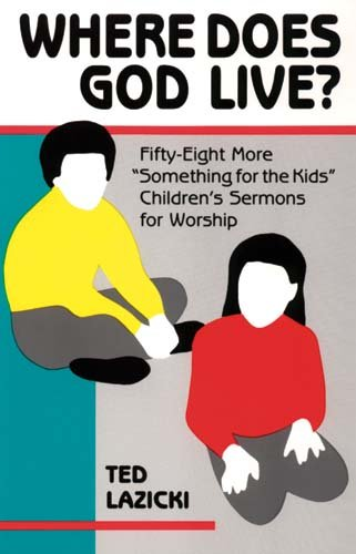 """Where Does God Live?: Fifty-Eight More """"Something for the Kids"""" Children's Sermons for Worship"""