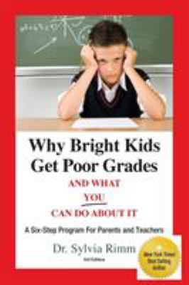 Why Bright Kids Get Poor Grades and What You Can Do about It: A Six-Step Program for Parents and Teachers 9780910707879