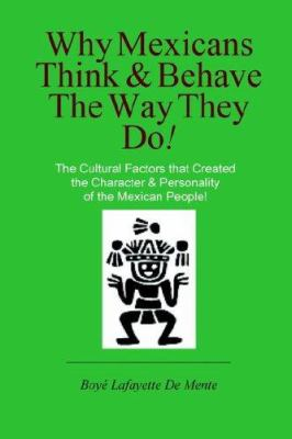 Why Mexicans Think & Behave the Way They Do! 9780914778561