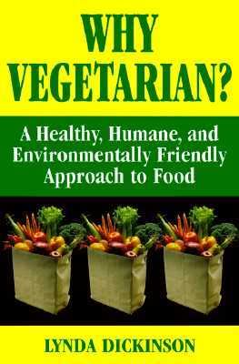 Why Vegetarian? a Healthy, Humane, and Environmentally Friendly Approach to Food 9780919574892
