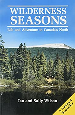 Wilderness Seasons: Life and Adventure in Canada's North 9780919574342