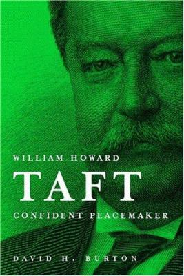 William Howard Taft: Confident Peacemaker 9780916101510