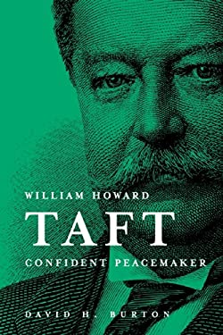William Howard Taft Confident Peacemaker 9780916101503