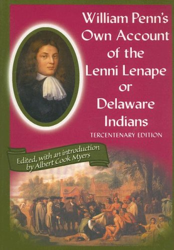 William Penn's Own Account of the Lenni Lenape or Delaware Indians 9780912608136