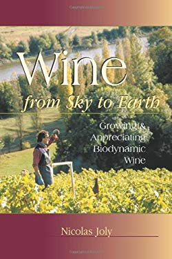 Wine from Sky to Earth: Growing and Appreciating Biodynamic Wine 9780911311600