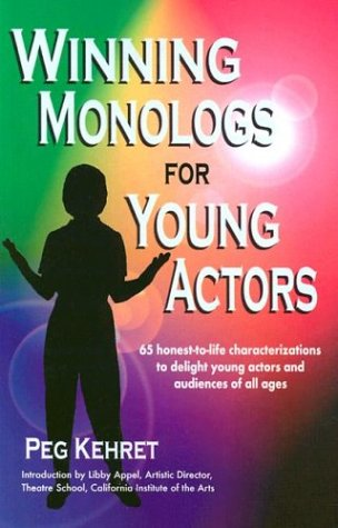 Winning Monologs for Young Actors: 65 Honest-To-Life Characteriation to Delight Young Actors and Audiences of All Ages 9780916260385