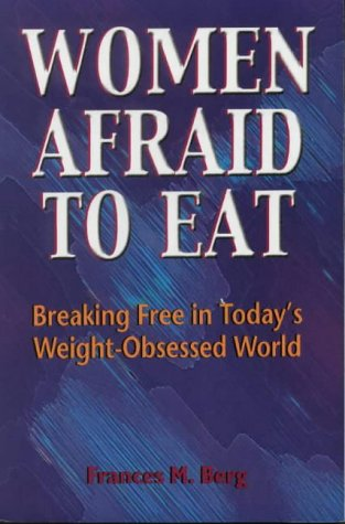 Women Afraid to Eat: Breaking Free in Todays Weight-Obsessed World 9780918532626