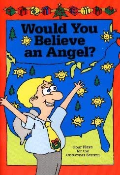 Would You Believe an Angel?: Four Plays for the Christmas Season 9780916035501