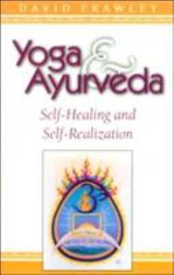 Yoga & Ayurveda: Self-Healing and Self-Realization 9780914955818