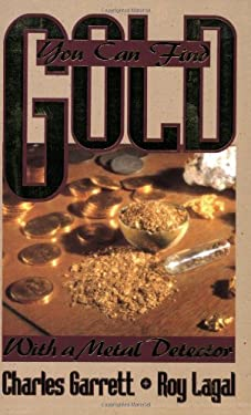 You Can Find Gold: With a Metal Detector: Prospective and Treasure Hunting 9780915920860