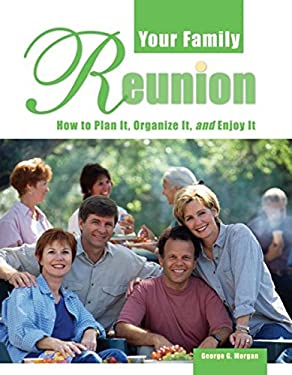 Your Family Reunion: How to Plan It, Organize It, and Enjoy It 9780916489977