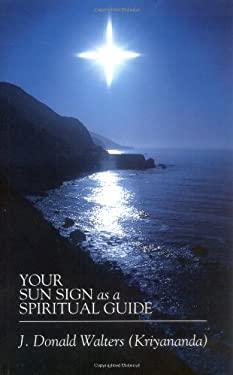Your Sign as a Spiritual Guide 9780916124236