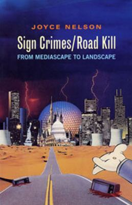 Sign Crimes/Road Kill: From Mediascape to Landscape 9780921284543