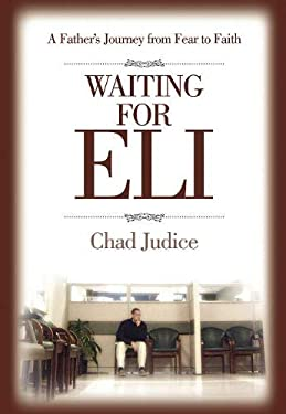 Waiting for Eli: A Father's Journey from Fear to Faith 9780925417657