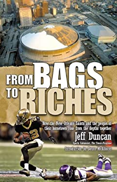 From Bags to Riches: How the New Orleans Saints and the People of Their Hometown Rose from the Depths Together 9780925417688