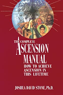 A Complete Ascension Manual: How to Achieve Ascension in This Lifetime 9780929385556