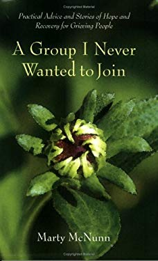 A Group I Never Wanted to Join: Practical Advice & Stories of Hope and Recovery for Grieving People 9780929636672