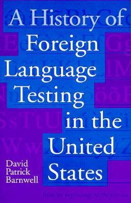 A History of Foreign Language Testing in the United States 9780927534598