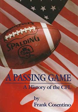 A Passing Game: A History of the Cfl 9780921368540