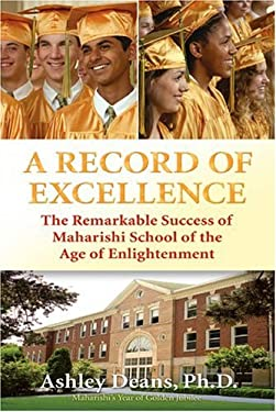 A Record of Excellence: The Remarkable Success of Maharishi School of the Age of Enlightenment 9780923569372