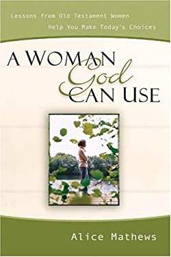 A Woman God Can Use: Lessons from Old Testament Women Help You Make Today's Choices 9780929239309