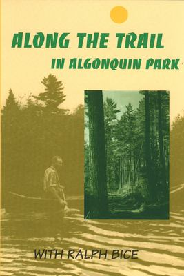 Along the Trail in Algonquin Park: With Ralph Bice 9780920474198
