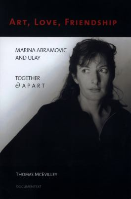 Art, Love, Friendship: Marina Abramovic and Ulay Together & Apart