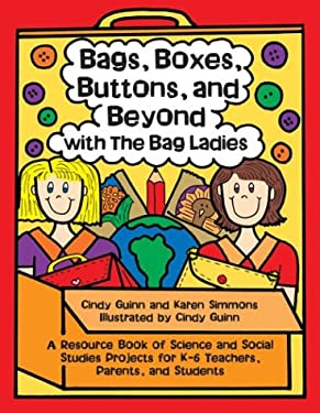 Bags, Boxes, Buttons, and Beyond with the Bag Ladies: A Resource Book of Science and Social Studies Projects for K-6 Teachers, Parents, and Students 9780929895727