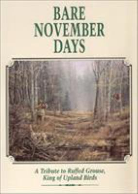 Bare November Days: A Tribute to Ruffed Grouse, King of Upland Birds 9780924357268