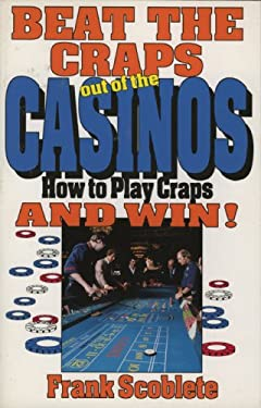 Beat the Craps Out of the Casinos: How to Play Craps and Win 9780929387345