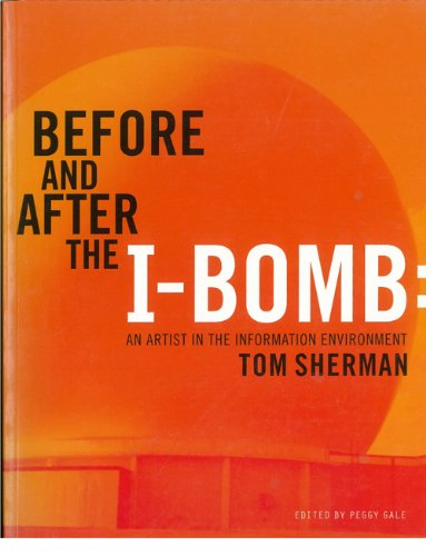 Before and After the I-Bomb: An Artist in the Information Environment 9780920159941