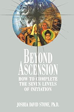Beyond Ascension: How to Complete the Seven Levels of Initiation 9780929385730