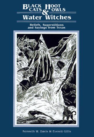 Black Cats, Hoot Owls, and Water Witches: Beliefs, Superstitions, and Sayings from Texas 9780929398068