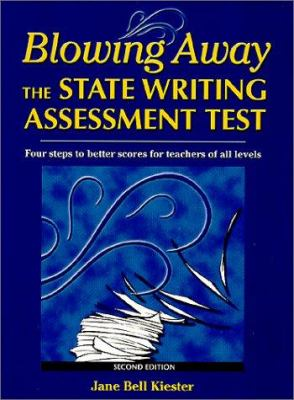 Blowing Away the State Writing Assessment Test: Four Steps to Better Scores for Teachers of All Levels 9780929895369