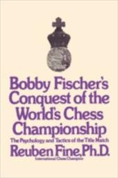 Bobby Fischer's Conquest of the World Chess Championship: The Psychology and Tactics of the Title Match 4158845