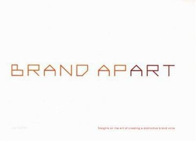 Brand Apart: Insights on the Art of Creating a Distinctive Brand Voice 9780929837253