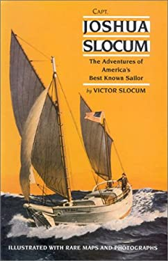 Capt. Joshua Slocum: The Life and Voyages of America's Best Known Sailor 9780924486524