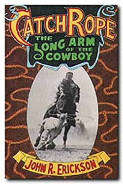 Catch Rope: The Long Arm of the Cowboy 9780929398662