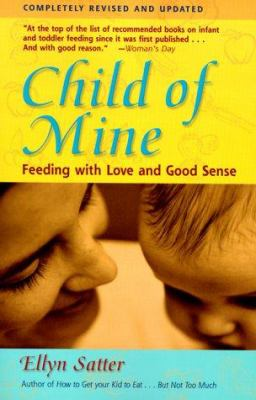 Child of Mine: Feeding with Love and Good Sense 9780923521516