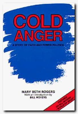 Cold Anger: A Story of Faith and Power Politics Mary Beth Rogers and Bill Moyers
