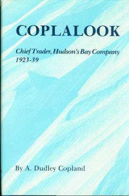 Coplalook: Chief Trader, Hudson's Bay 9780920486122