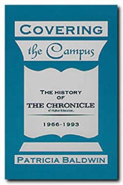 Covering the Campus: The History of the Chronicle of Higher Education 9780929398976