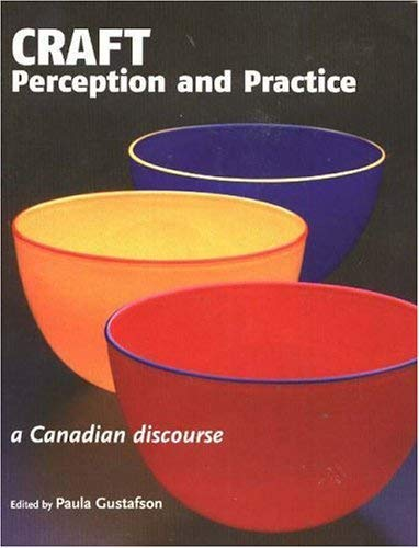 Craft Perception and Practice: A Canadian Discourse, Volume 1 9780921870944