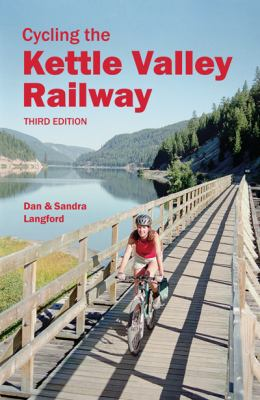 Cycling the Kettle Valley Railway 9780921102885